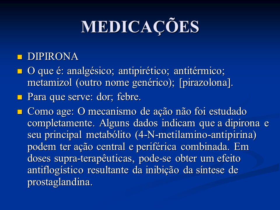 MEDICAÇÕES DIPIRONA. O que é: analgésico; antipirético; antitérmico; metamizol (outro nome genérico); [pirazolona].